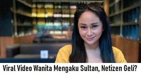 Viral Video Wanita Mengaku Sultan, Netizen Geli?