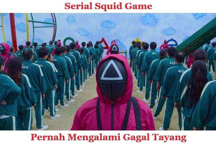 Serial Squid Game Pernah Mengalami Gagal Tayang